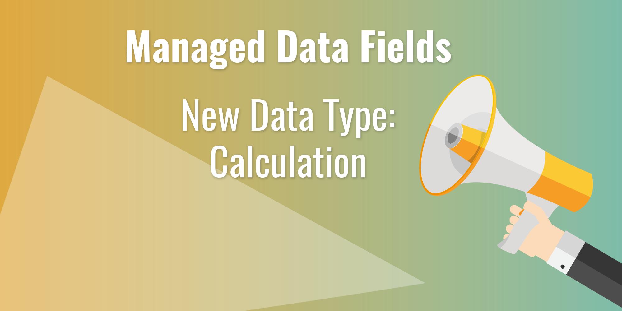 Managed Data Fields - New Data Type: Calculation