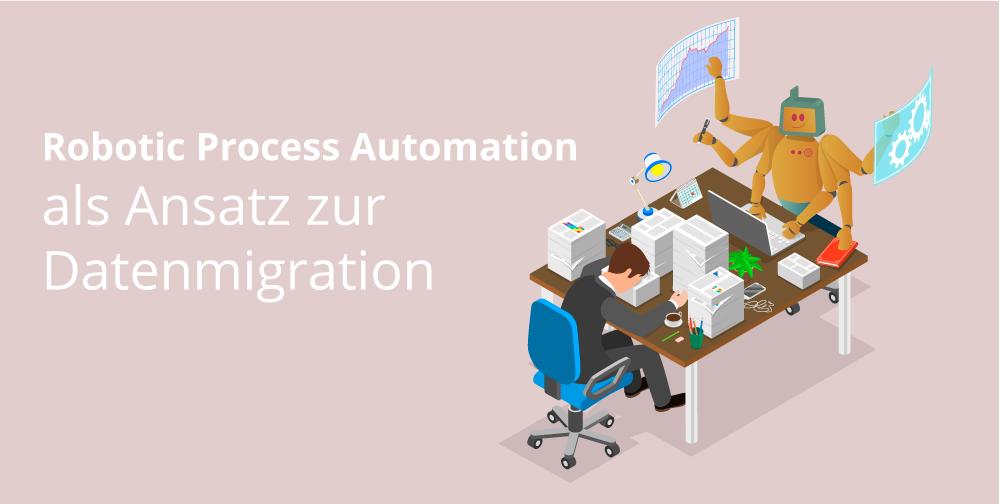 Robotic Process Automation als Ansatz zur Datenmigration mit mateo rpa