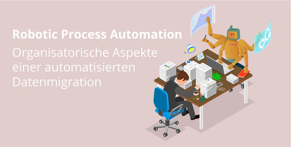 Organisatorische Aspekte einer automatisierten Datenmigration - RPA mit viadee und mateo